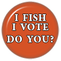 I Fish, I Vote.  Do You?